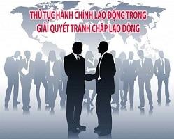 Thủ tục hành chính lao động trong giải quyết tranh chấp lao động